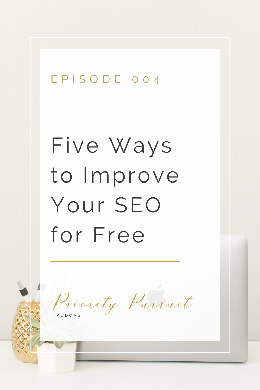 Episode 004 of The Priority Pursuit Podcast breaks down five ways photographers and creative entrepreneurs can improve their SEO for free