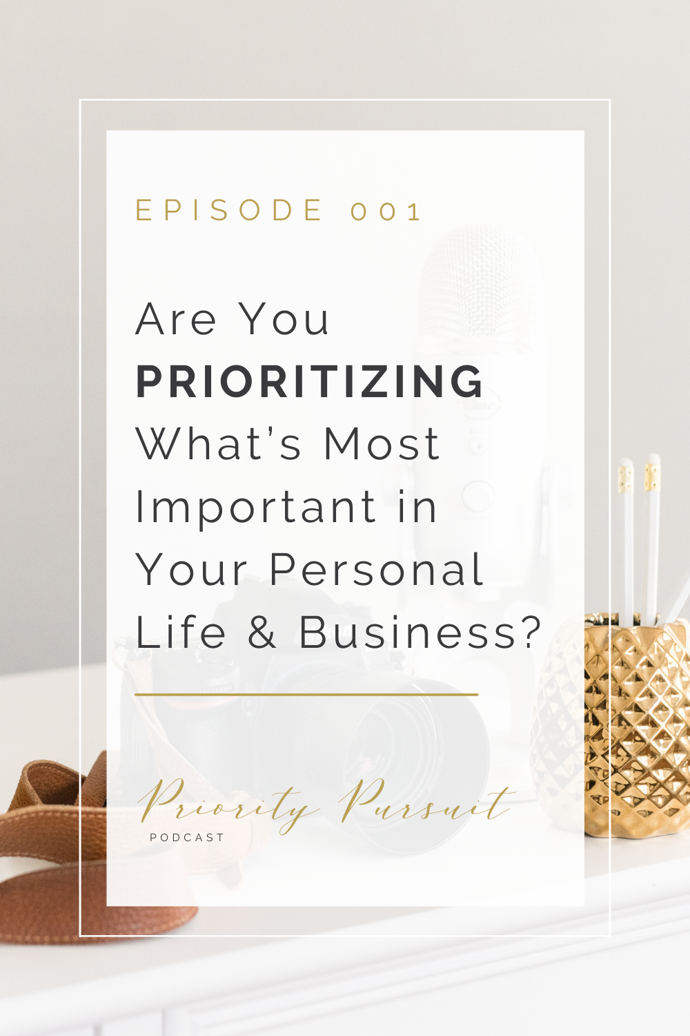 Episode 001 of The Priority Pursuit Podcast helps you assess whether or not you're prioritizing what's most important in your personal life and business